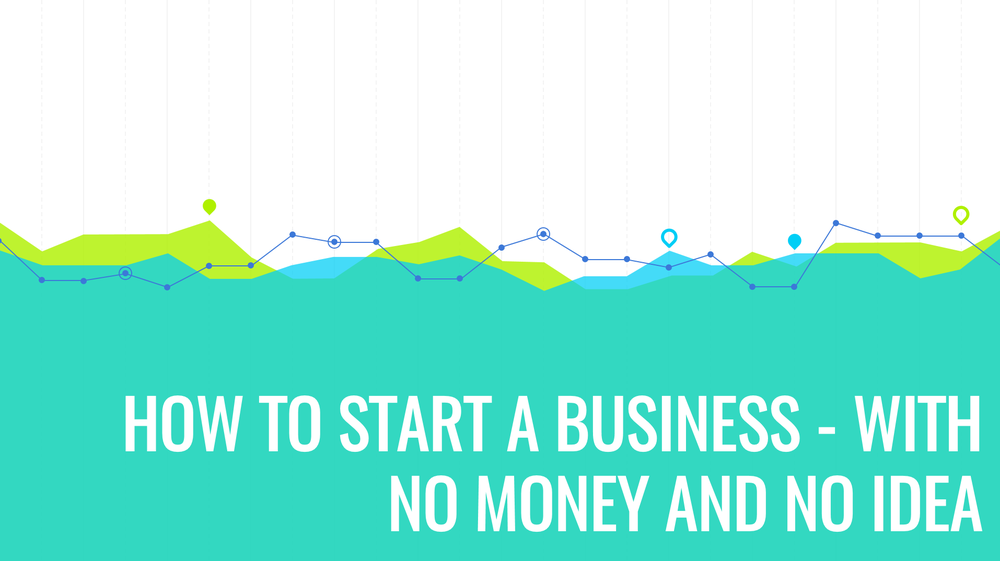 How to start a business with no money and no idea.png