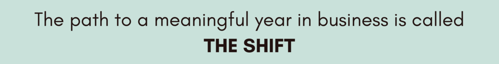the-path-to-a-meaningful-year-in-business-is-called-the-shift.png