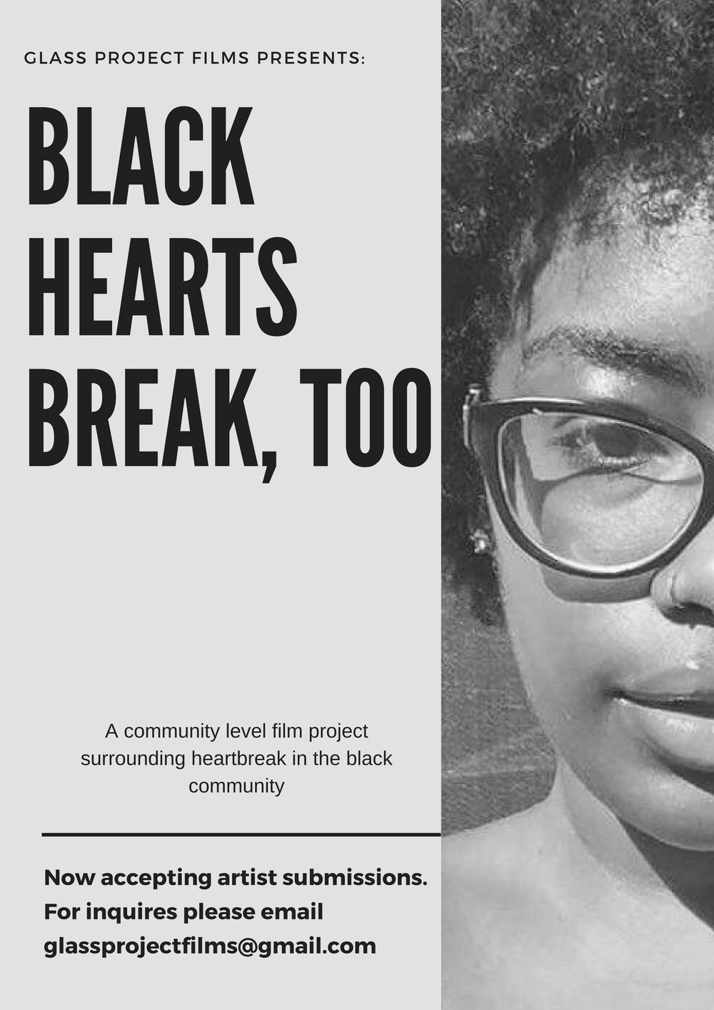 - Black Hearts Break, Too is Glass Project Film's first full-length production. This documentary allows different members of the black community to share their experiences of heartbreak - romantic, or otherwise. In doing so, this will facilitate a candid and judge-free discussion and representation on Black heartbreak among different individuals and their experiences. Art submissions currently still available. Please email for more information.
