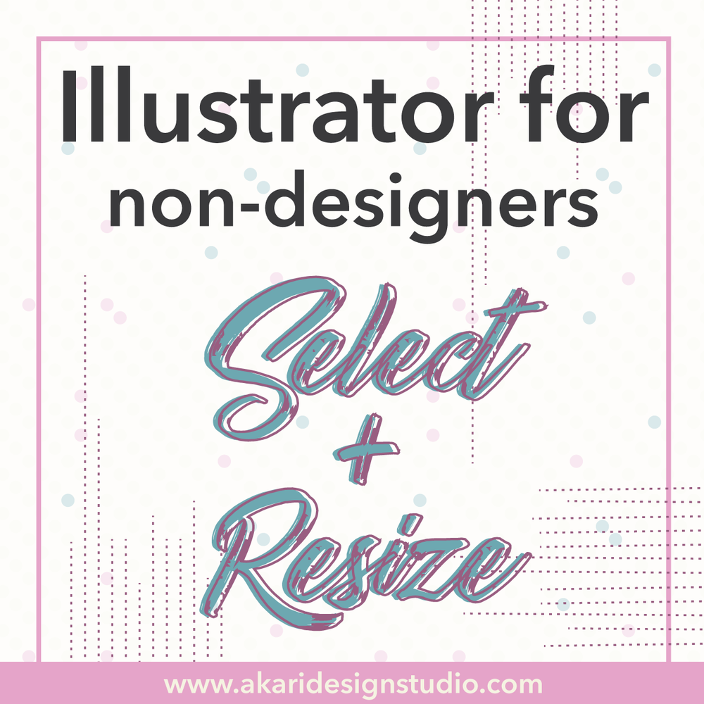 Graphic Design 101 How to Select and Resize in Adobe Illustrator