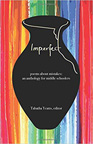 IMPERFECT: poems about mistakes: an anthology for middle schoolers,  © 2018, History House Publications.