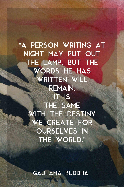 Gautama Buddha - A person writing at night may put out the lamp