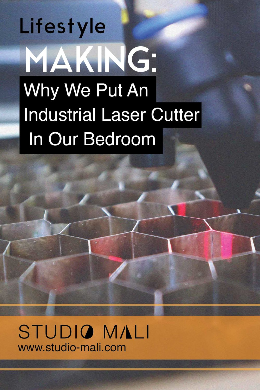 Lifestyle: Why We Put An Industrial Laser Cutter In Our Bedroom, By Studio Mali