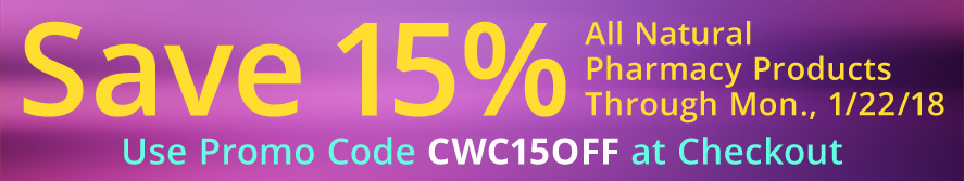 Save 15% on all Natural Pharmacy Products Through Mon., 1/22/18 Use Promo Code CWC15OFF at Checkout