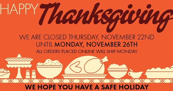 This upcoming Thanksgiving and Friday (11/22 & 11/23), our offices will be closed. Orders can still be placed online. All orders that are placed online during the holiday will be shipped out on Monday, November 26th, when we return to our normal business hours. Happy Thanksgiving From all of us, we wish you a happy and safe holiday. 🍁🦃 🍂