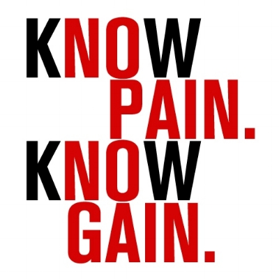 Know Pain Know Gain, not No Pain No Gain.