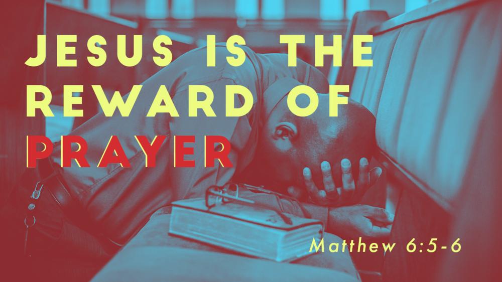 Jesus is the Reward of Prayer.png