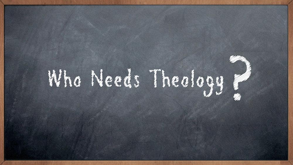Who Needs Theology.jpg