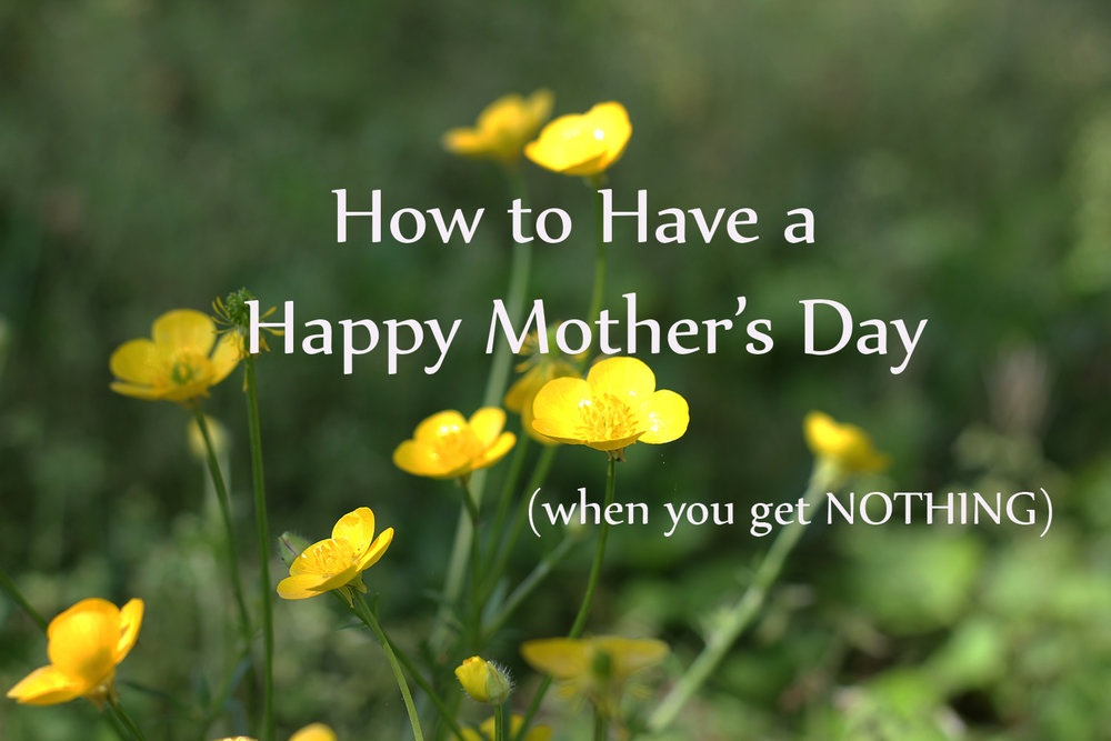 How to Have a Happy Mother's Day (when you get NOTHING) from www.montessorimischief.com