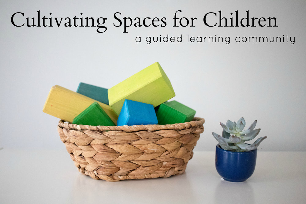 Cultivating Spaces for Children  - A four week guided course; Personal feedback option available