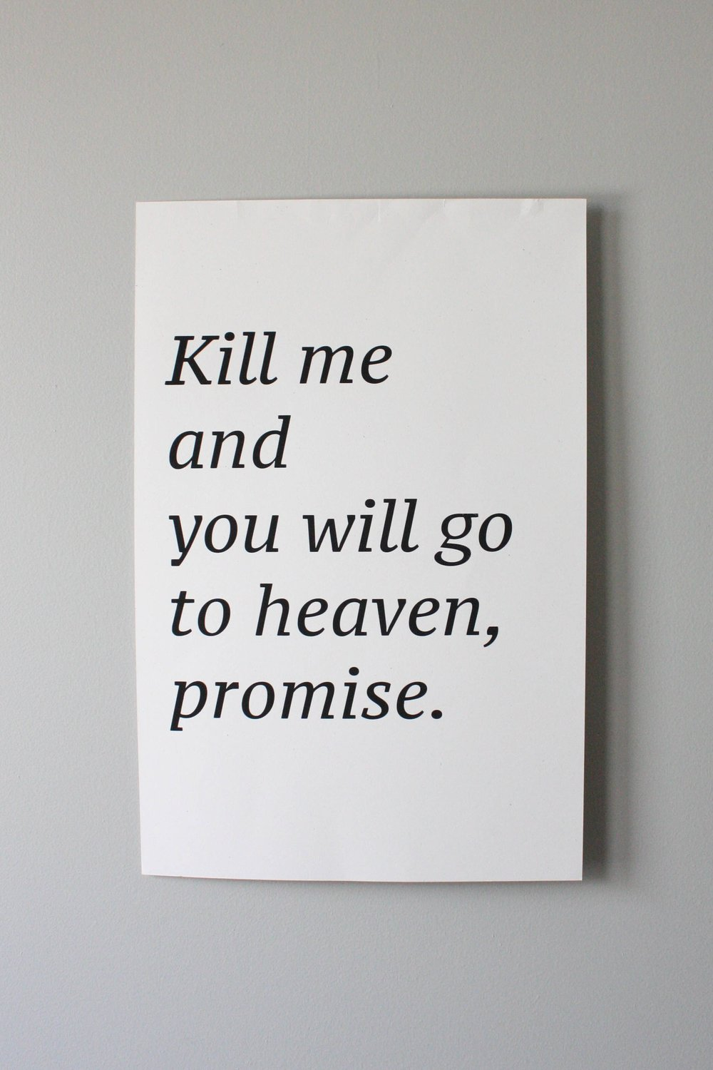 """Kill me and you will go to heaven, promise."" Print  Printed on 13x19, 100 pound French speckletone paper.  Created in Midtown Detroit at Ocelot Community Print Shop."