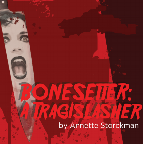 BONESETTER: A TRAGISLASHER  When a series of murders tied to the illustrious Duncan family plagues the town, young, brainy Clarissa Schmidt is forced into a role of heroism as she tries to save her boyfriend, and herself, from a large man with bloodlust.  An original adaptation of Thomas Middleton's The Revenger's Tragedy- Bonesetter discusses the correlations between Jacobean Tragedies and modern horror through sexual politics, feminism, blood, blood, more blood, and camp.  Casting: 4m, 7f Run Time: Aprox 100 minutes   Development History: Spicy Witch Productions (2016)    This play is not yet published and still up for further development. Any interested parties for licensing or development, please contact the playwright through the Contact function.