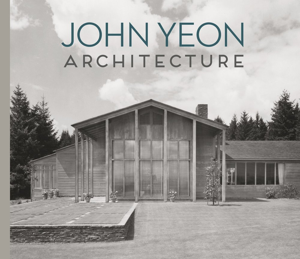 3. John Yeon Architecture Building in the Pacific Northwest by Randy Gragg, Brian Ferriso, and Barry Berdoll -