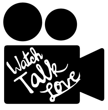 Watch. Talk. Love