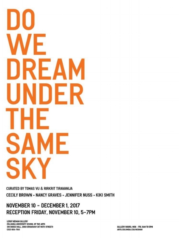 - Exhibition Announcement Do We Dream Under the Same Sky; Prints by Cecily Brown, Nancy Graves, Jennifer Nuss, Kiki SmithDecember 10 – December 1, 2017LeRoy Neiman GalleryColumbia University School of the Arts310 Dodge HallBroadway at 116th StreetNew York, NYhttps://arts.columbia.edu/events/do-we-dream-under-same-sky