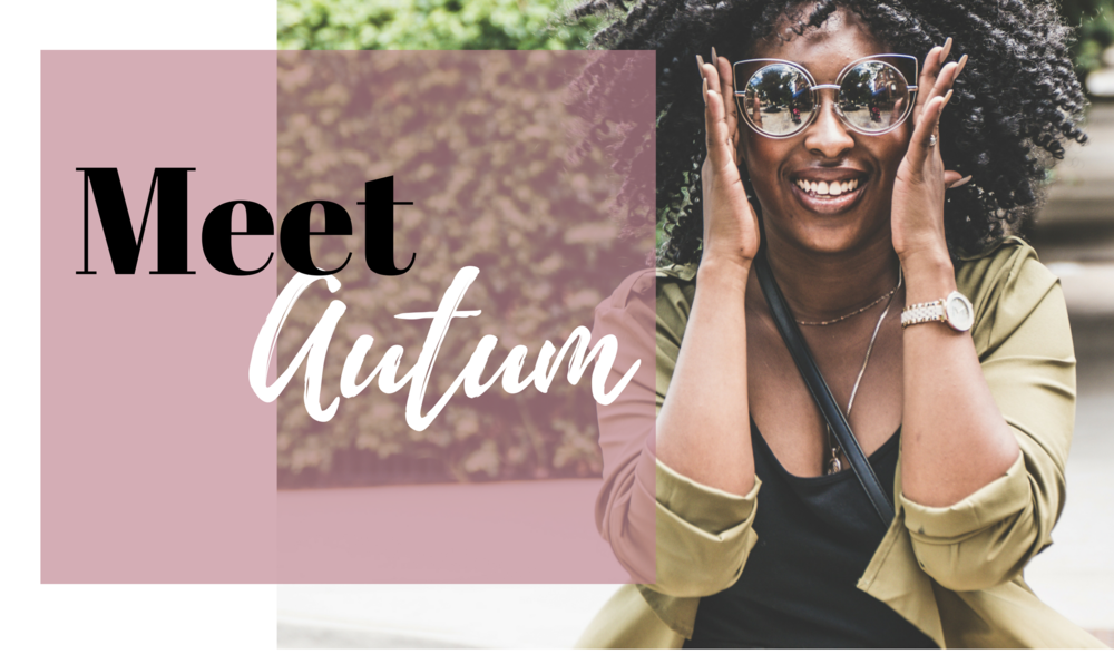 I'm Autum Love, Yup that's my real name no I did not change it _) That's a common question that I am always getting. I am so excited you made your way to my corner of the internet. After working in various areas of f (9).png