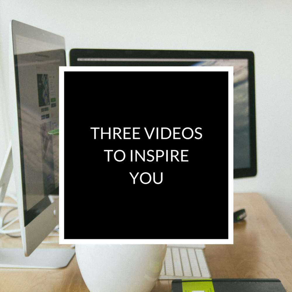Three Videos to Inspire YOU