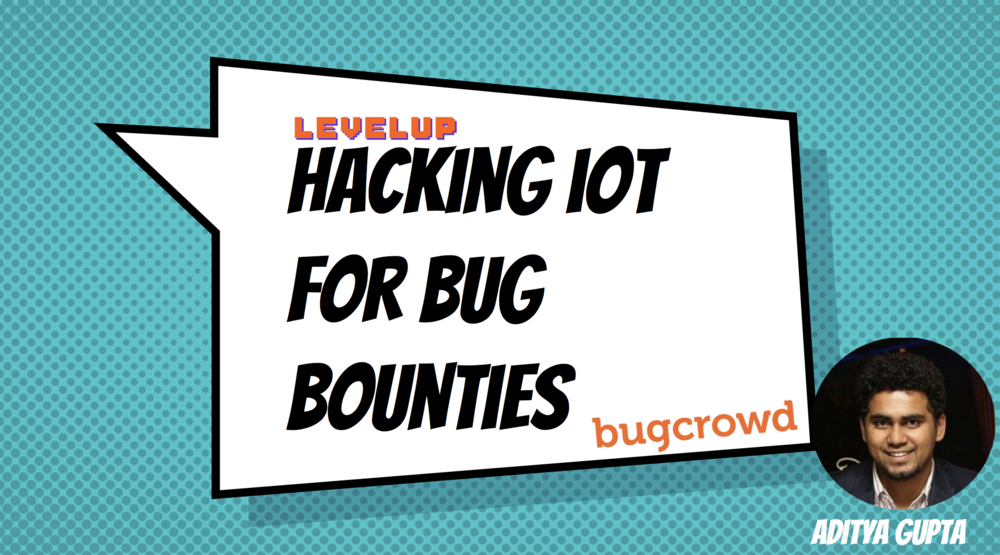 Hacking IoT for Bug Bounties by Aditya Gupta