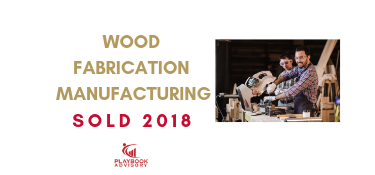 Wood Fabrication Manufacturing Sold 2018.png