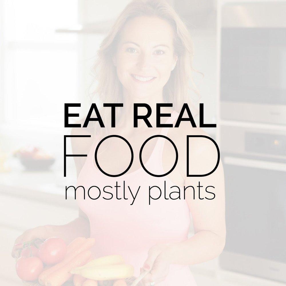 Dani Stevens EAT REAL FOOD MOSTLY PLANTS