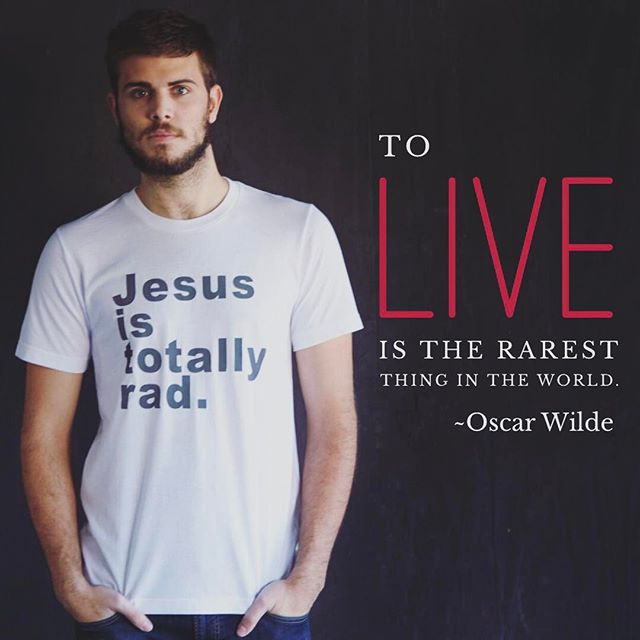 """It's with Jesus that we truly live. --- """"To live is the rarest thing in the world."""" --Oscar Wilde"""