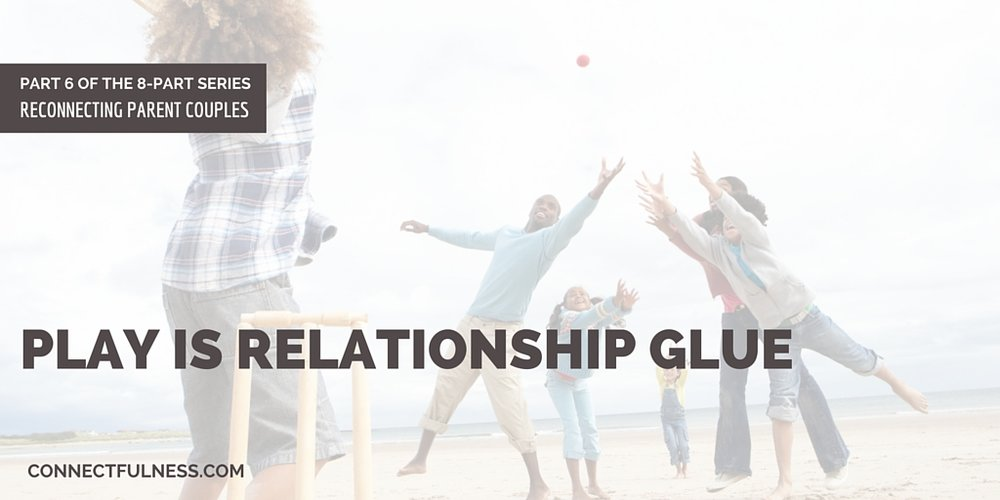 Play is Relationship Glue