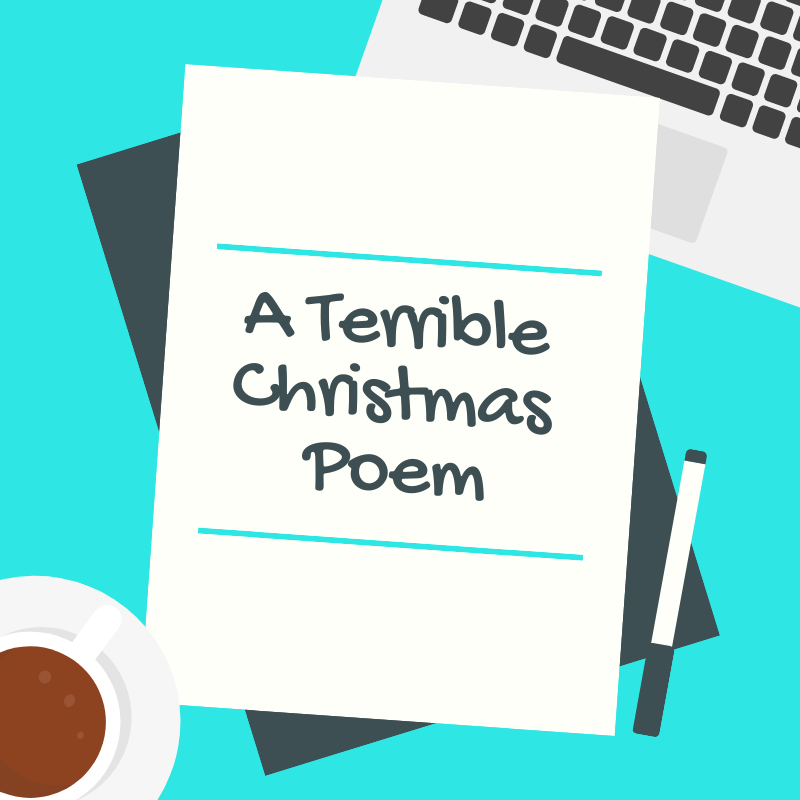 Christmas Poem.A Rather Terrible Christmas Poem Austin Gragg