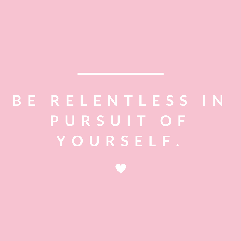 Be relentless in pursuit of yourself..png