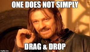 170903 - one does not simply drag & drop.jpg