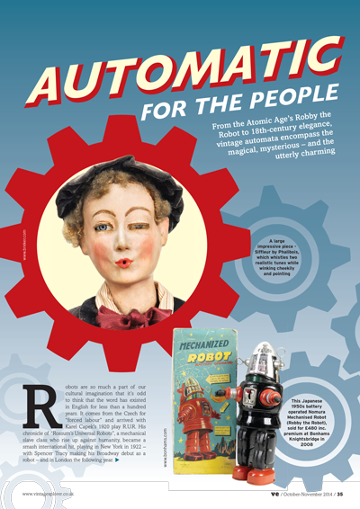 ISSUE 18 - OCT/NOV 2014 - AUTOMATA From the Atomic Age's Robby the Robot to 18th-century elegance, vintage automata encompass the magical, mysterious – and the utterly charming.