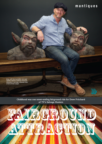 ISSUE 18 - OCT/NOV 2014 - FAIRGROUNDS Childhood was one never-ending fairground ride for Drew Pritchard of TV's Salvage Hunters.