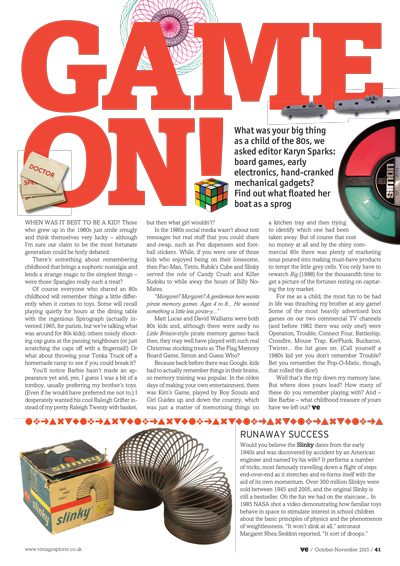 ISSUE 24 - OCT/NOV 2015 - 80s GAMES What was your big thing as a child of the 80s, we asked editor Karyn Sparks: board games, early electronics, hand-cranked mechanical gadgets? Find out what floated her boat as a sprog.