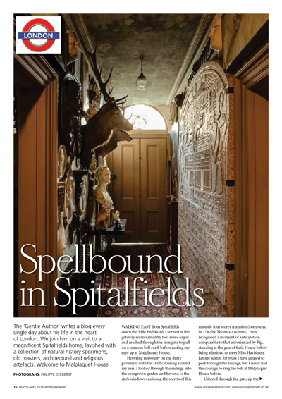 ANTIQUEXPLORER - MAR/APR 2016 The 'Gentle Author' writes a blog every single day about his life in the heart of London. We join him on a visit to a magnificent Spitalfields home. Welcome to Malplaquet House