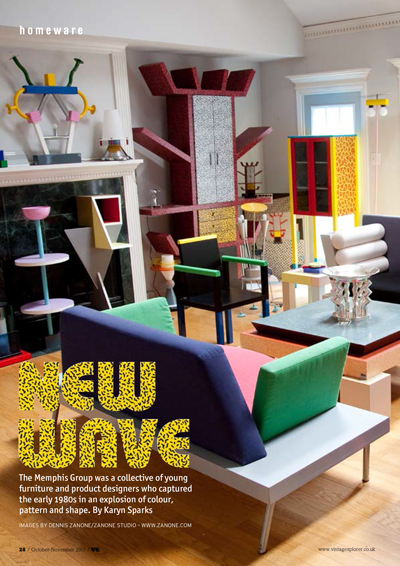 ISSUE 24 - OCT/NOV 2015 - MEMPHIS The Memphis Group was a collective of young furniture and product designers who captured the early 1980s in an explosion of colour, pattern and shape. By Karyn Sparks