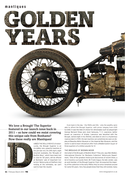 ISSUE 26 - FEB/MAR 2016 - BROUGHS We love a Brough! The Superior featured in our launch issue back in 2011 – so how could we resist covering this unique sale from Bonhams? Now these really are Mantiques!