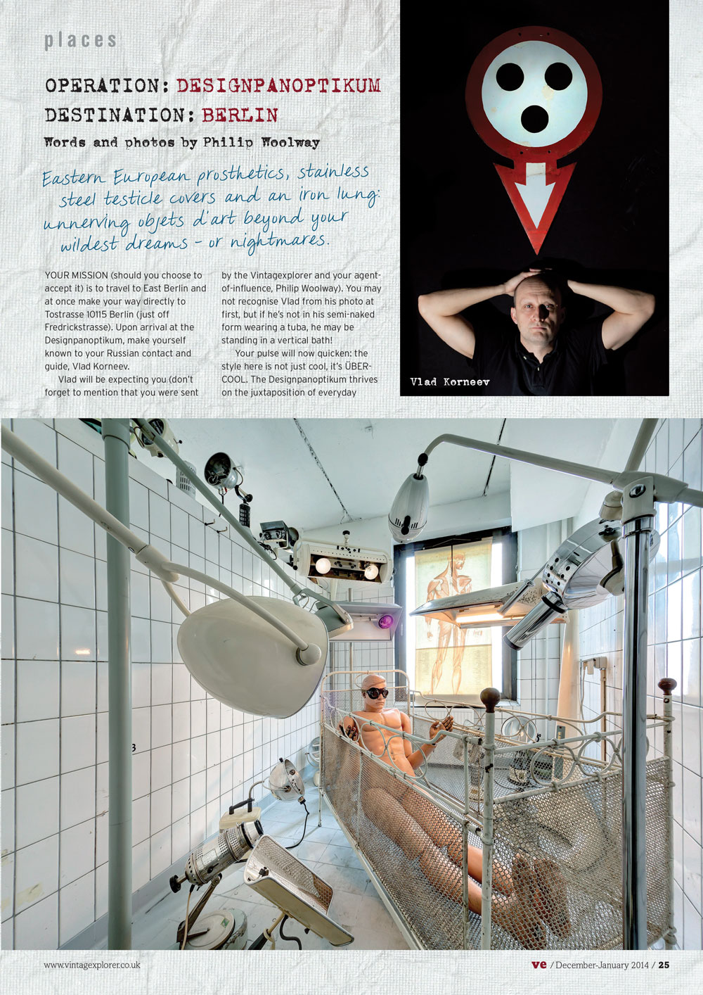 ISSUE 13 DEC/JAN 2014 - THE AMAZING DESIGNPANOPTIKUM,BERLIN Eastern European prosthetics, stainless steel testicle covers and an iron lung: unnerving objects d'art beyond your wildest dreams – or nightmares