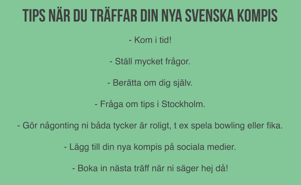 Några viktiga saker att tänka på när du träffar din nya svenska kompis. Men viktigast av allt, ha så kul :)