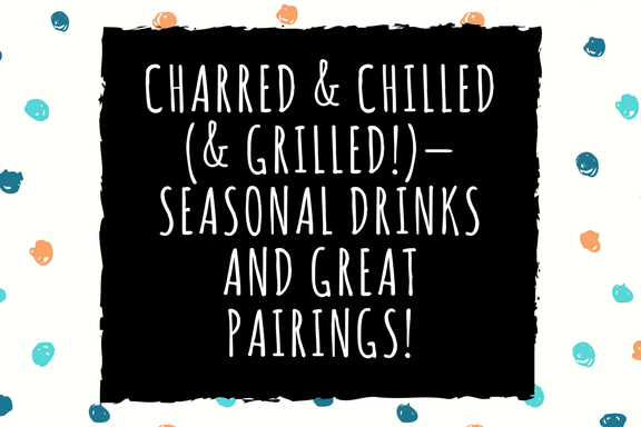 Charred & Chilled (& Grilled!)—Seasonal Drinks and Great Pairings!.png