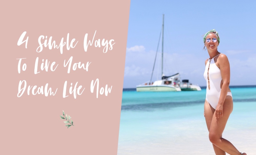4 Simpel Ways To Live Your Dream Life Now