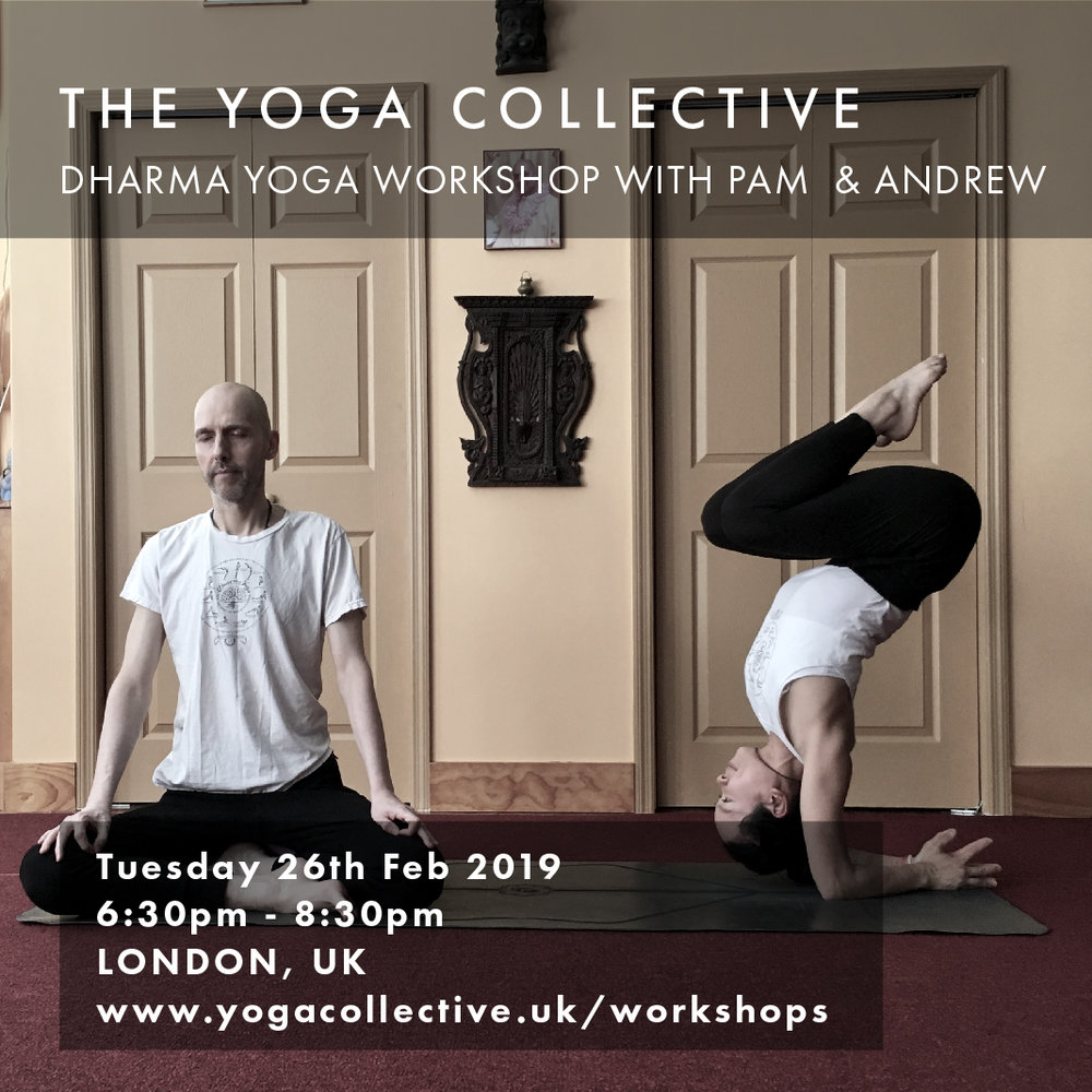 THE YOGA COLLECTIVE LONDON, UK Dharma Yoga Workshop with Pam and Andrew Jones   TUESDAY 26th FEBRUARY 6:30 - 8:30 PM     yogacollective.uk/workshops