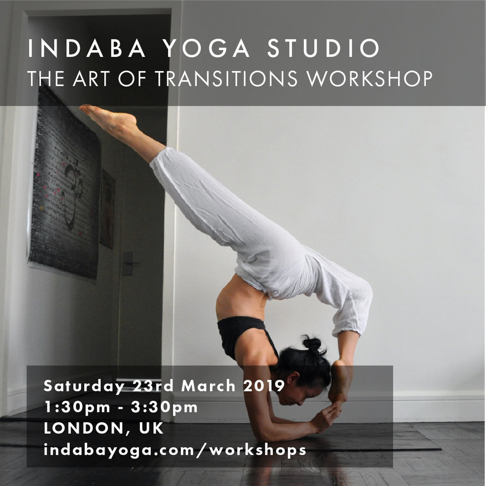 INDABA YOGA STUDIO - LONDON, UK The Art of Transitions Workshop   SUNDAY 23th MARCH | 1:30 - 3:30 PM     indabayoga.com/workshops