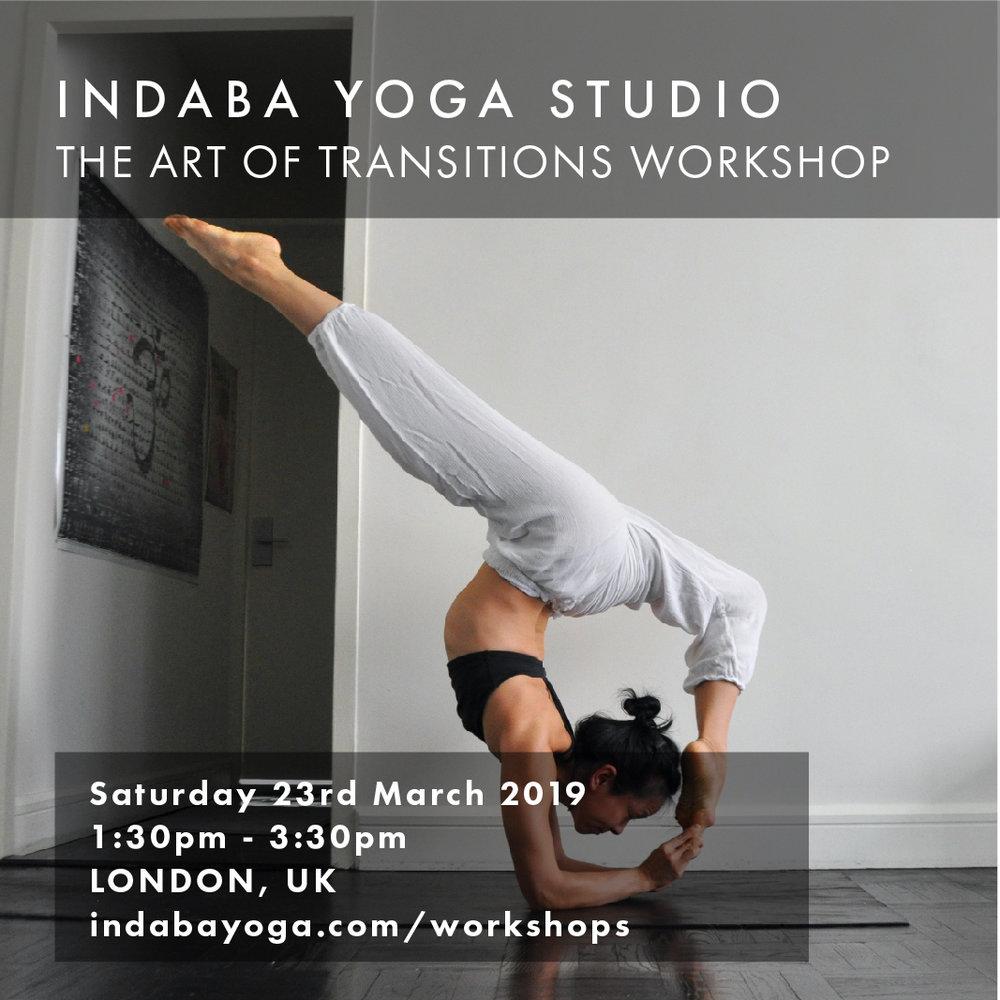 INDABA YOGA STUDIO LONDON, UK The Art of Transitions Workshop   SUNDAY 23th MARCH 1:30 - 3:30 PM     indabayoga.com/workshops