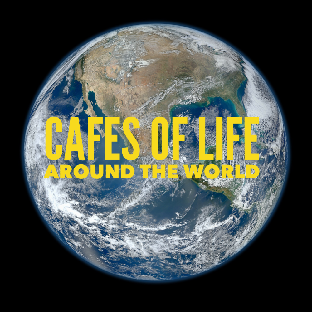 Click here to check out Cafes of Life around the word!