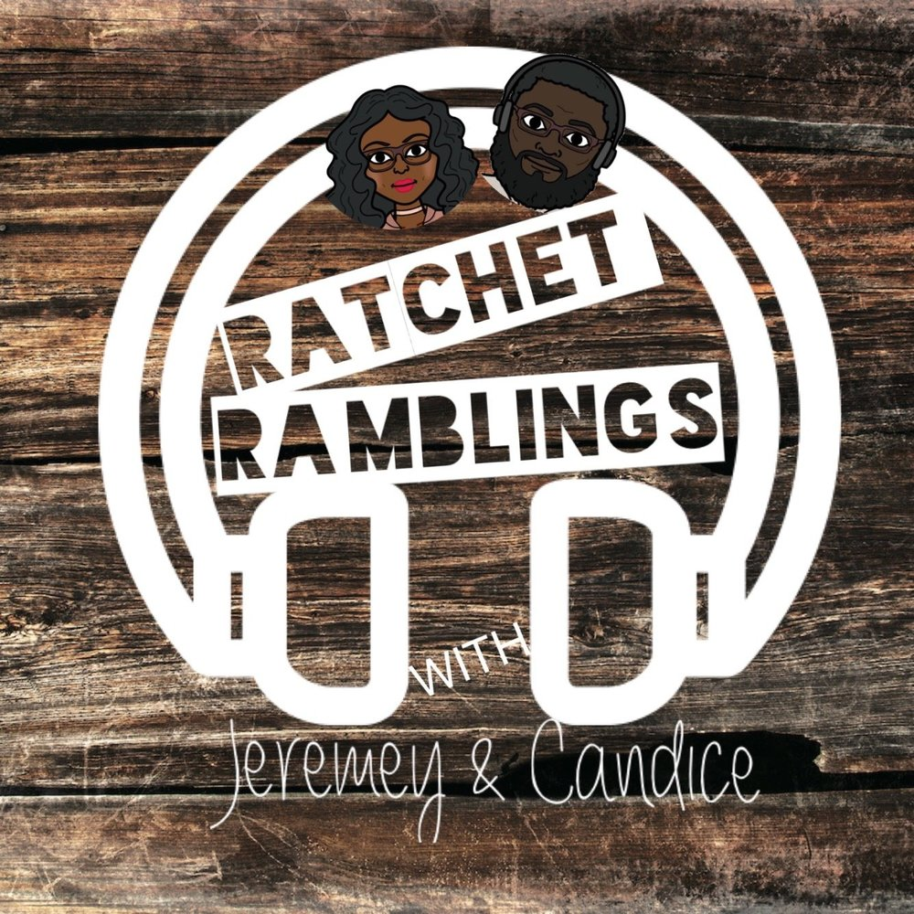 Ratchet Ramblings - Hosted by Candice and Jeremey, this is a comedy podcast discussing the latest in reality TV. Govern your wigs accordingly.