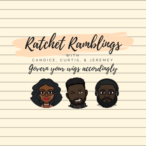 Ratchet Ramblings - A comedy podcast discussing the latest in reality TV and pop culture, hosted by Candice, Curtis, and Jeremey. Govern your wigs accordingly.Available on Apple Podcasts, Google Play Music, Stitcher, & SoundCloud.