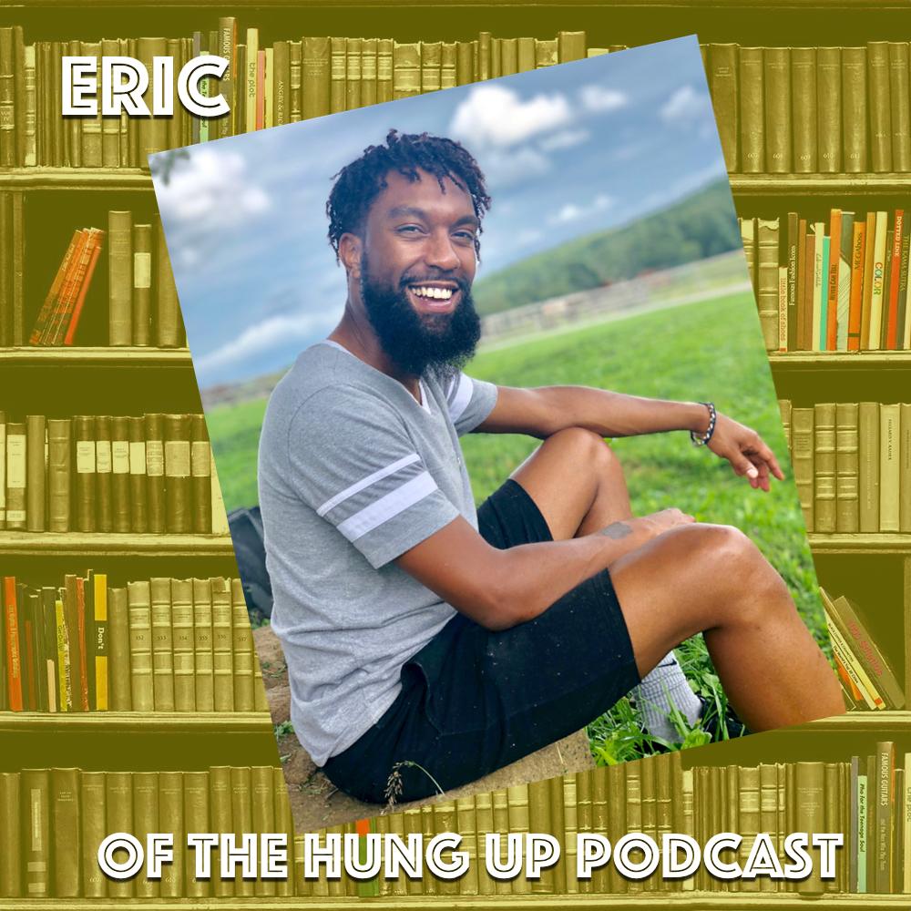 Eric - Twitter: @edantecoleInstagram: @edantecoleHung Up PodcastSoundCloudTwitter: @hunguppodInstagram: @hunguppod