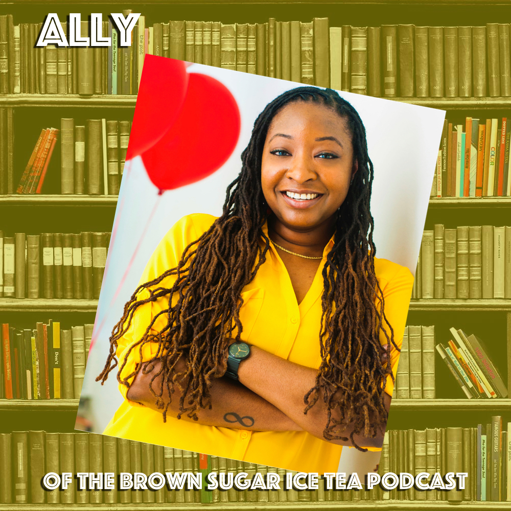 Ally - Twitter: @ImAllyAlInstagram: @imallyalBrown Sugar Ice Tea PodcastSoundCloudTwitterInstagramFacebook