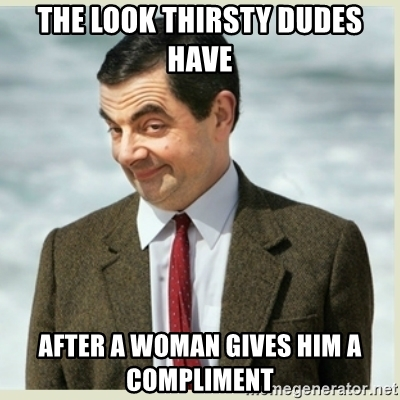 the-look-thirsty-dudes-have-after-a-woman-gives-him-a-compliment.jpg