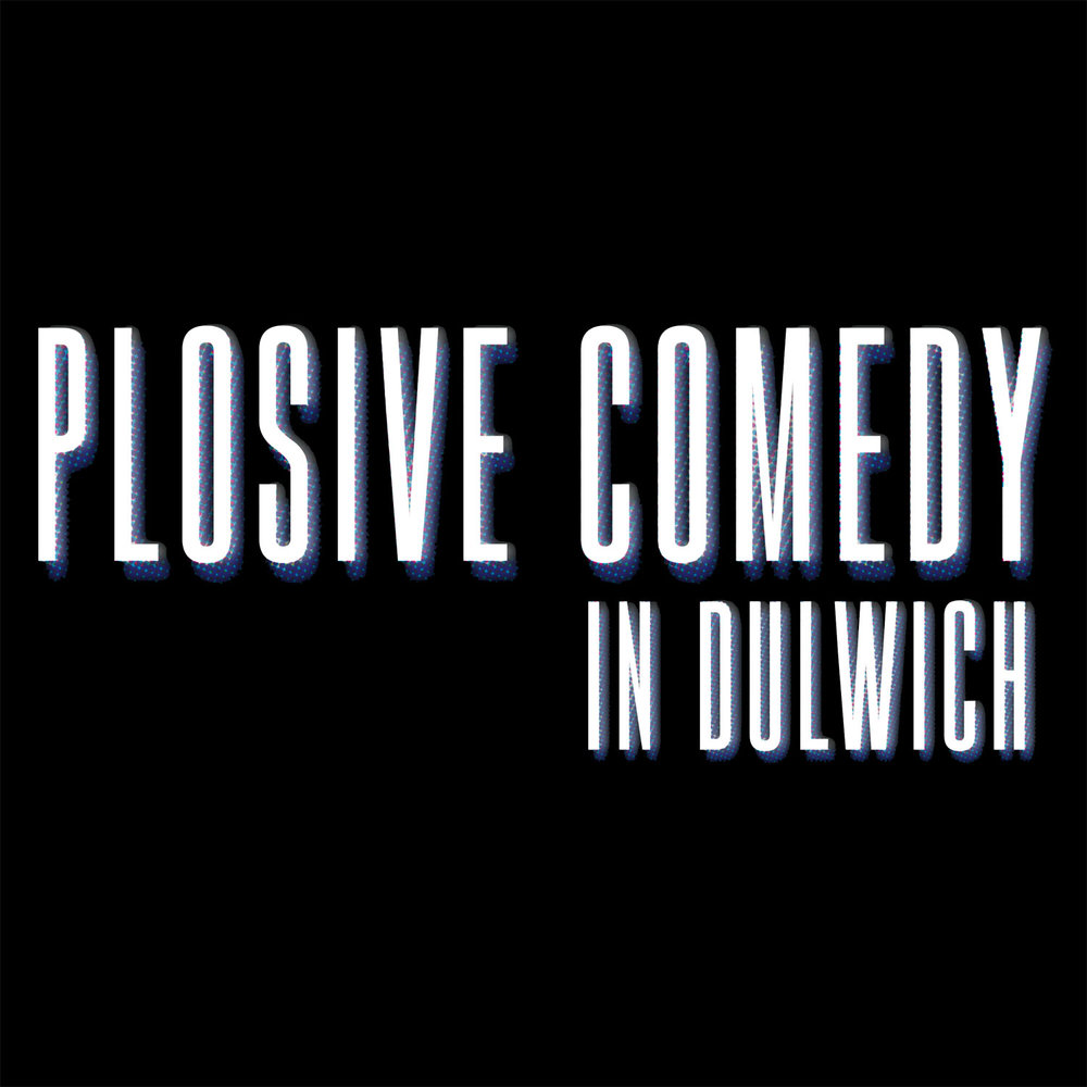 Plosive Comedy in Dulwich