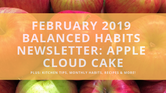 February 2019 Balanced Habits Newsletter_ Apple Cloud Cake.png